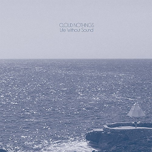 Cloud Nothings Life Without Sound