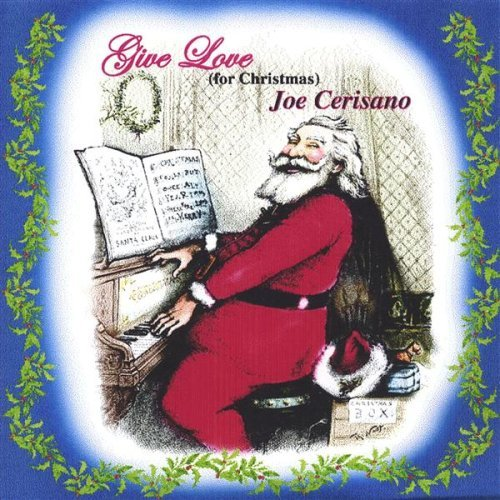 Joe Cerisano Give Love For Christmas