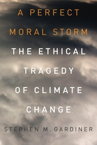 Stephen M. Gardiner A Perfect Moral Storm The Ethical Tragedy Of Climate Change