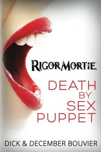 Dick Bouvier Rigormortie Death By Sex Puppet