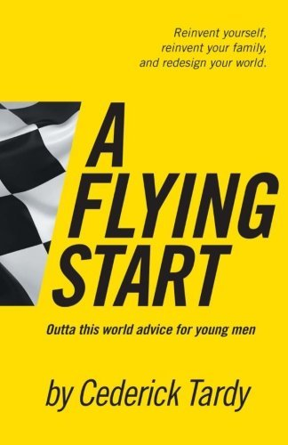 Cederick Wayne Tardy Ii A Flying Start Outta This World Advice For Young Men