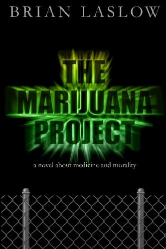 Brian Laslow The Marijuana Project A Novel About Medicine And Morality