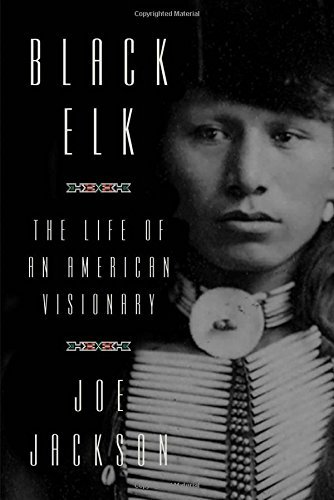 Joe Jackson Black Elk The Life Of An American Visionary