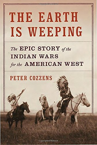 Peter Cozzens The Earth Is Weeping The Epic Story Of The Indian Wars For The America