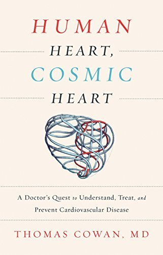 Thomas Cowan Human Heart Cosmic Heart A Doctor S Quest To Understand Treat And Preven