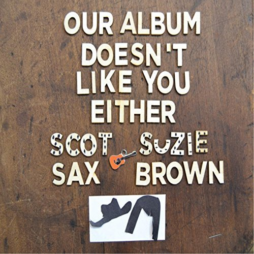 Scot Sax Our Album Doesn't Like You Eit