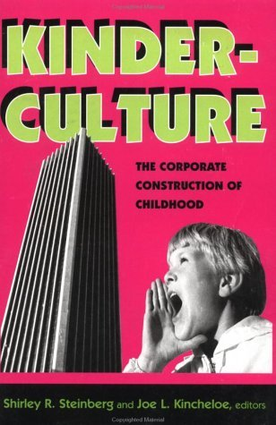 Shirley R. Steinberg Kinderculture The Corporate Construction Of Childhood