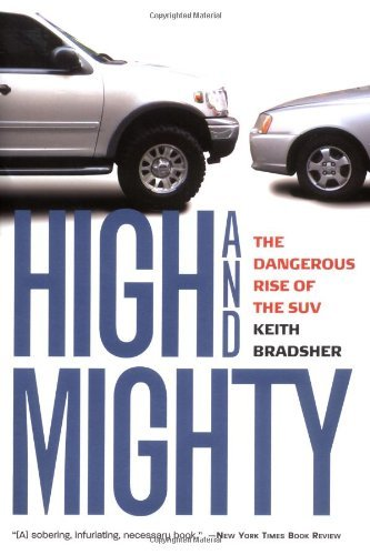 Keith Bradsher High & Mighty The Dangerous Rise Of The Suv