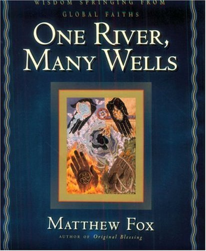 Matthew Fox One River Many Wells Wisdom Springing From Global Faiths