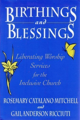 Rosemary Catalano Mitchell & Gail Anderson Ricciuti Birthings And Blessings Liberating Worship Services For The Inclusive Church (no. 1)