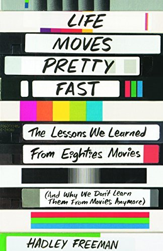 Hadley Freeman Life Moves Pretty Fast The Lessons We Learned From Eighties Movies And W Library