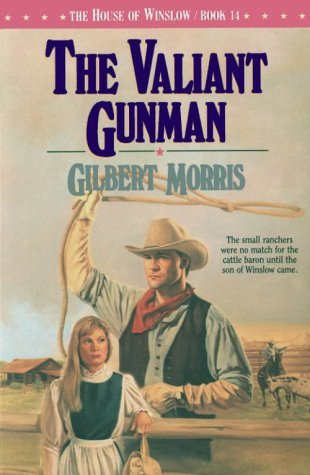 Gilbert Morris The Valiant Gunman The House Of Winslow #14