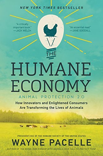 Wayne Pacelle The Humane Economy How Innovators And Enlightened Consumers Are Tran
