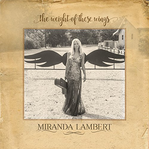 Miranda Lambert Weight Of These Wings