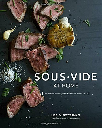 Lisa Q. Fetterman Sous Vide At Home The Modern Technique For Perfectly Cooked Meals