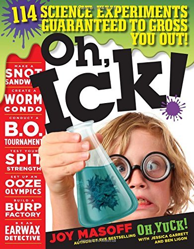 Joy Masoff Oh Ick! 114 Science Experiments Guaranteed To Gross You O