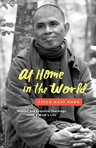 Thich Nhat Hanh At Home In The World Stories And Essential Teachings From A Monk's Lif
