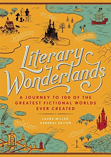 Laura Miller Literary Wonderlands A Journey Through The Greatest Fictional Worlds E