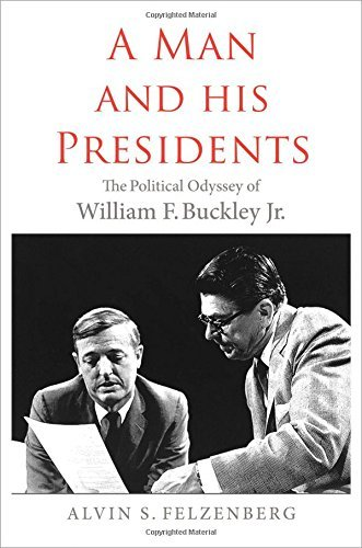 Alvin S. Felzenberg A Man And His Presidents The Political Odyssey Of William F. Buckley Jr.