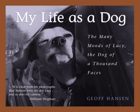 Geoff Hansen My Life As A Dog The Many Moods Of Lucy...Dog Of A