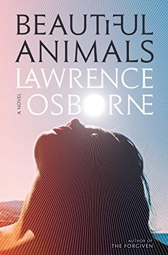 Lawrence Osborne Beautiful Animals