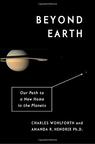 Charles Wohlforth Beyond Earth Our Path To A New Home In The Planets