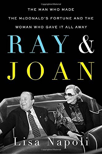 Lisa Napoli Ray And Joan The Man Who Made The Mcdonald's Fortune And The W