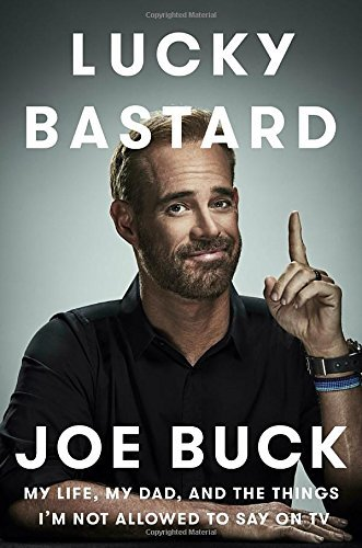 Joe Buck Lucky Bastard My Life My Dad And The Things I'm Not Allowed T