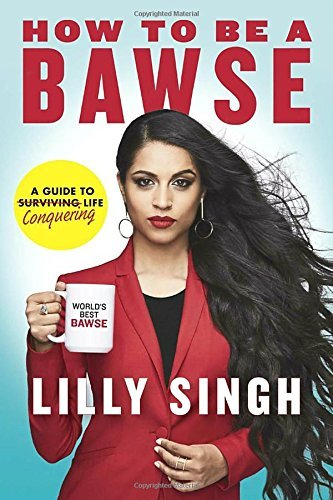 Lilly Singh How To Be A Bawse A Guide To Conquering Life
