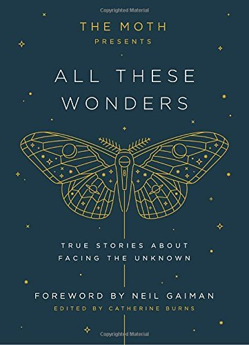 Catherine Burns The Moth Presents All These Wonders True Stories About Facing The Unknown
