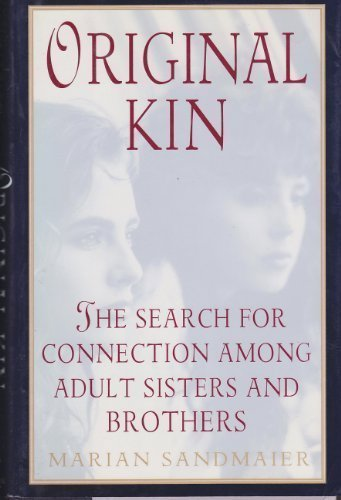 Marian Sandmaier Original Kin The Search For Connection Among Adult Sisters & Brothers