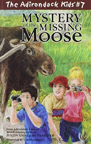Justin & Gary Vanriper Mystery Of The Missing Moose The Adirondack Kids #7