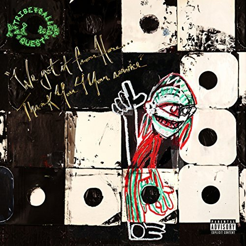 Tribe Called Quest We Got It From Here Thank You 4 Your Service Explicit Version