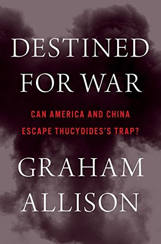 Graham Allison Destined For War America China And Thucydides's Trap
