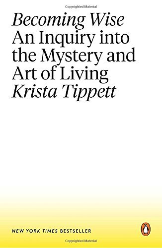 Krista Tippett Becoming Wise An Inquiry Into The Mystery And Art Of Living