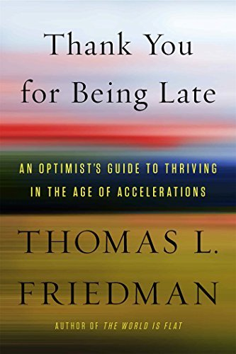 Thomas L. Friedman Thank You For Being Late An Optimist's Guide To Thriving In The Age Of Acc