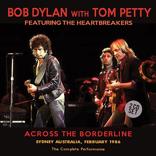 Bob Dylan With Tom Petty & The Heartbreakers Across The Borderline