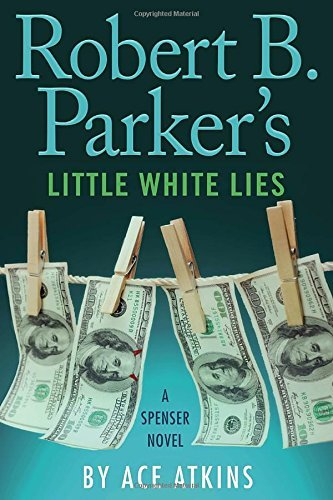 Ace Atkins Robert B. Parker's Little White Lies