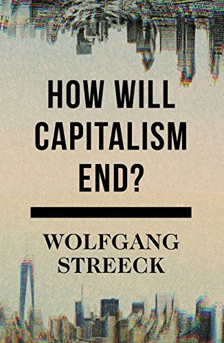 Wolfgang Streeck How Will Capitalism End? Essays On A Failing System
