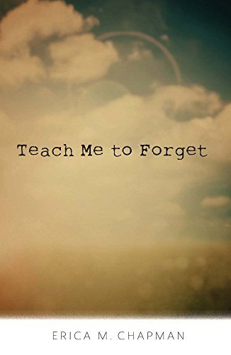 Erica M. Chapman Teach Me To Forget