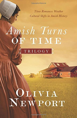 Olivia Newport The Amish Turns Of Time Trilogy Three Romances Weather Cultural Shifts In Amish H