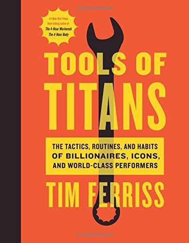 Timothy Ferriss Tools Of Titans The Tactics Routines And Habits Of Billionaires