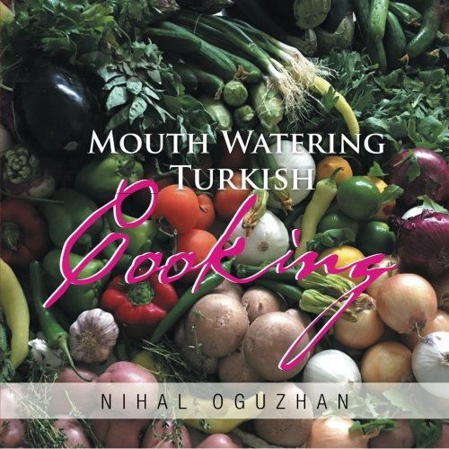 Nihal Oguzhan Mouth Watering Turkish Cooking
