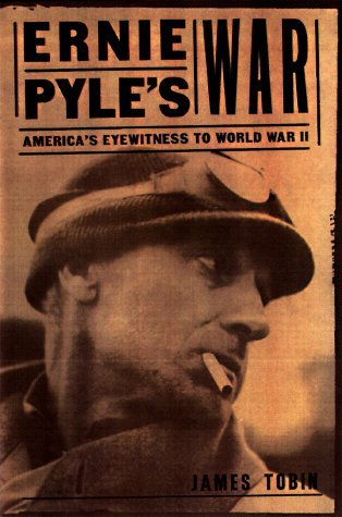 James Tobin Ernie Pyle's War America's Eyewitness To World Wa