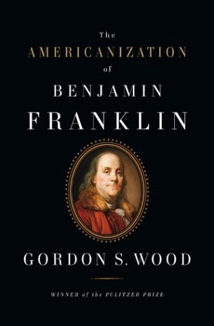 Gordon S. Wood The Americanization Of Benjamin Franklin