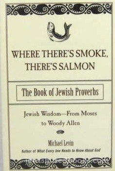 Michael Levin Where There's Smoke There's Salmon The Book Of Jewish Proverbs