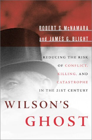 Robert S. Mcnamara Wilson's Ghost Reducing The Risk Of Conflict Killing & Catastrophe In The 21st Century