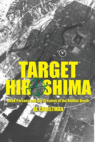 Al Christman Target Hiroshima Deak Parsons And The Creation Of The Atomic Bomb