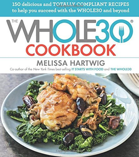 Melissa Hartwig The Whole30 Cookbook 150 Delicious And Totally Compliant Recipes To He