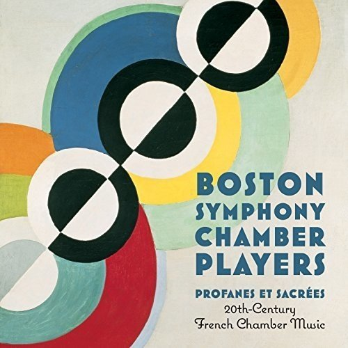 Boston Symphony Chamber Players Profanes Et Sacrées 20th Century French Chamber M